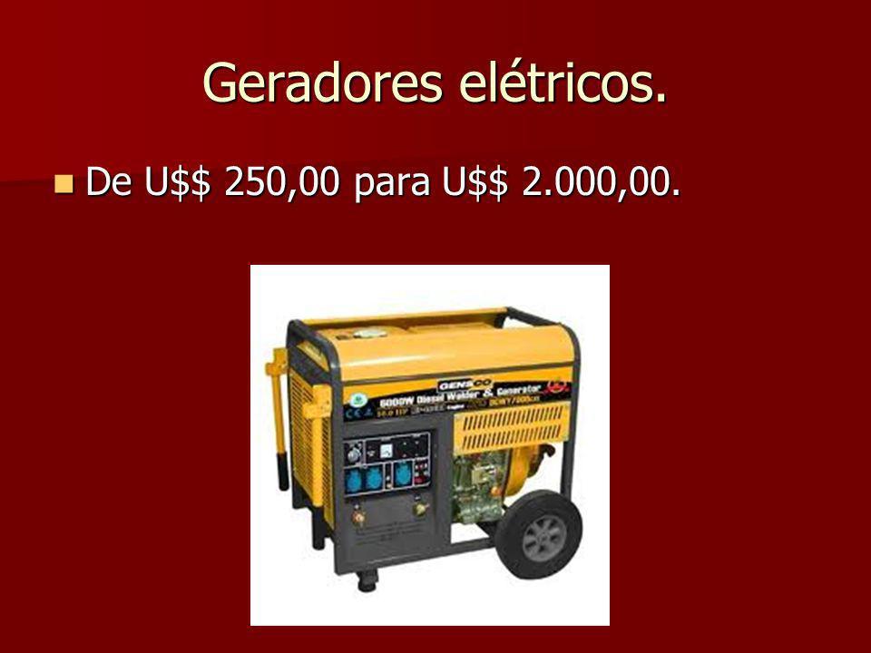 Geradores elétricos. De U$$ 250,00 para U$$ 2.000,00.