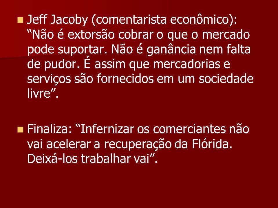 Jeff Jacoby (comentarista econômico): Não é extorsão cobrar o que o mercado pode suportar. Não é ganância nem falta de pudor. É assim que mercadorias e serviços são fornecidos em um sociedade livre .