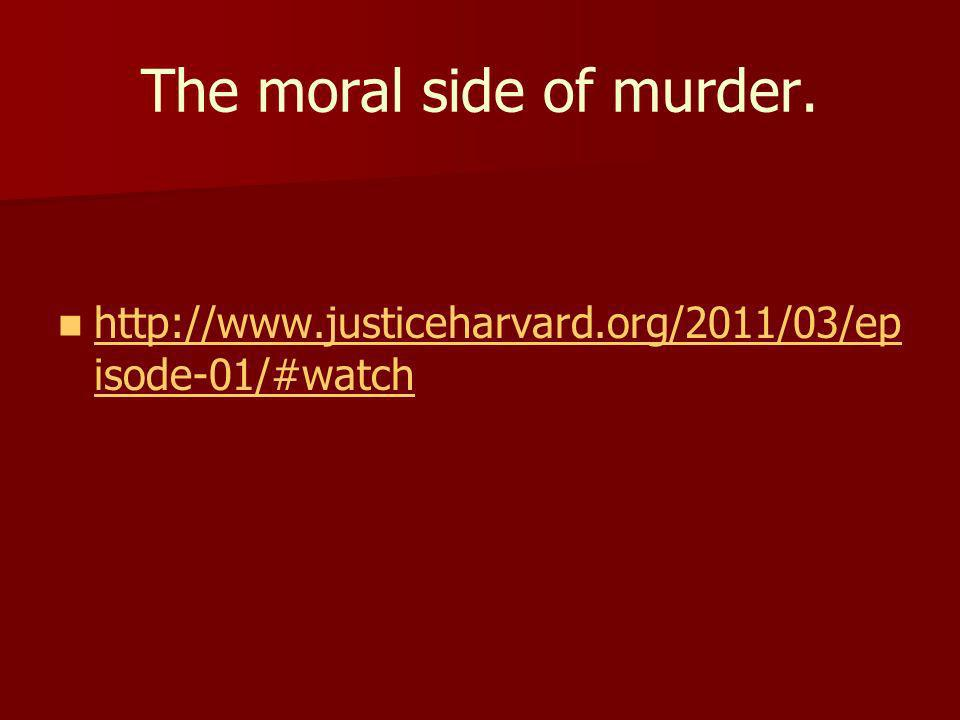 The moral side of murder.