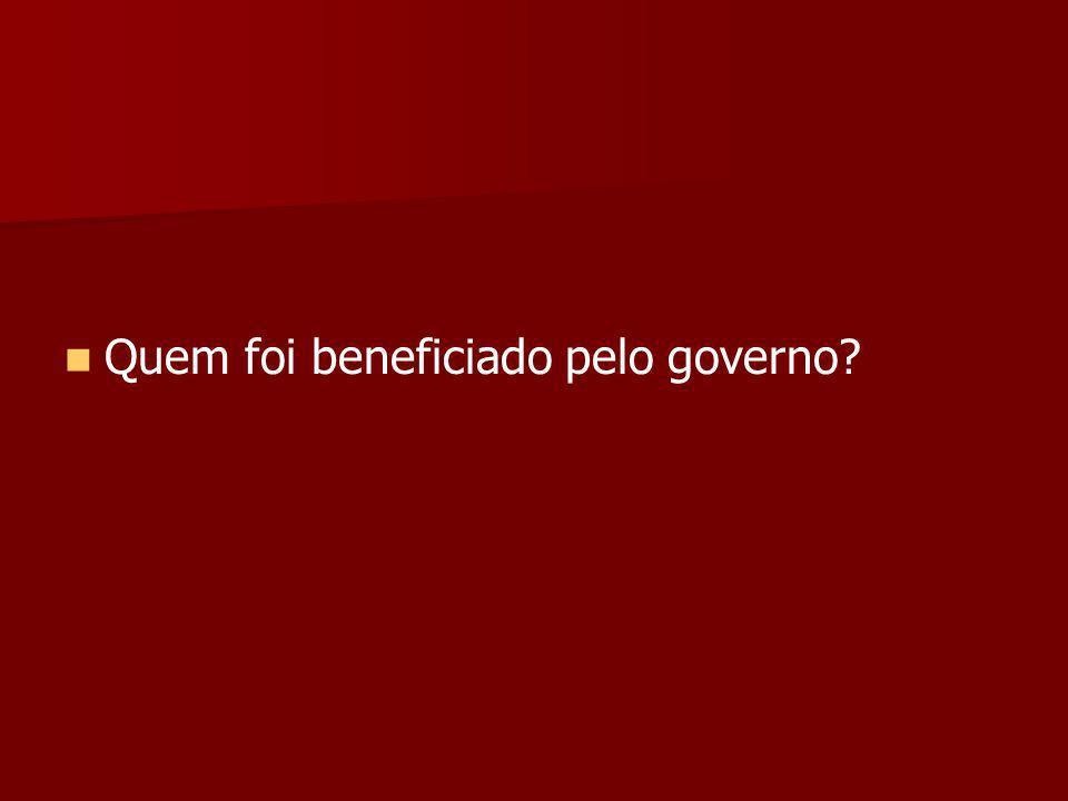 Quem foi beneficiado pelo governo
