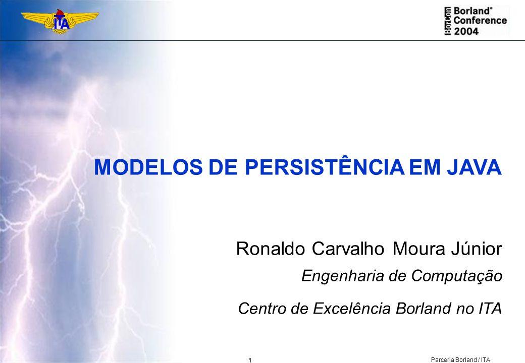MODELOS DE PERSISTÊNCIA EM JAVA Ronaldo Carvalho Moura Júnior Engenharia de Computação Centro de Excelência Borland no ITA