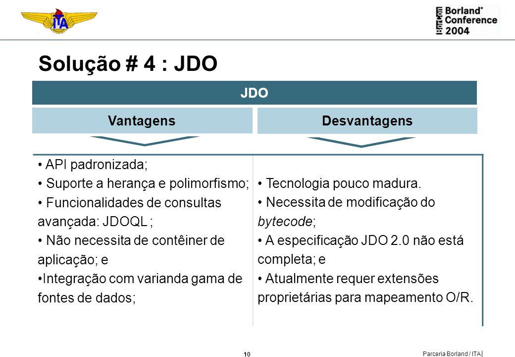 Solução # 4 : JDO JDO Vantagens Desvantagens API padronizada;