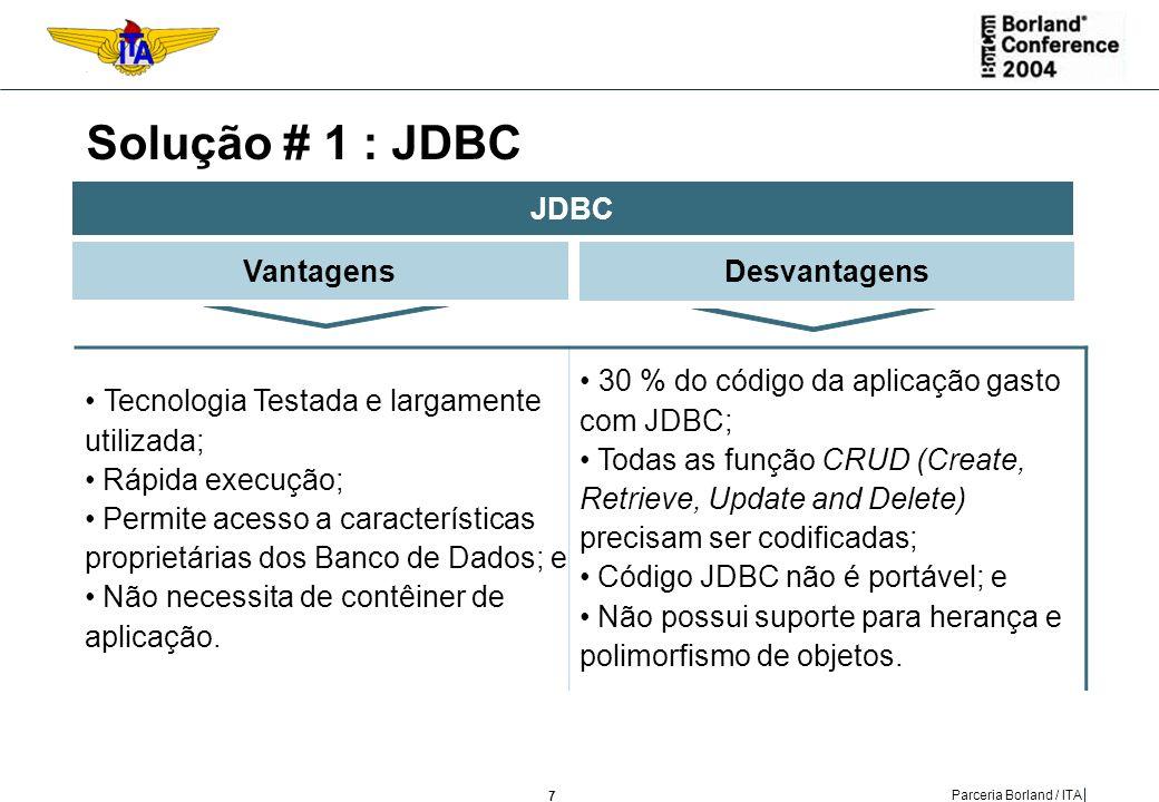 Solução # 1 : JDBC JDBC Vantagens Desvantagens