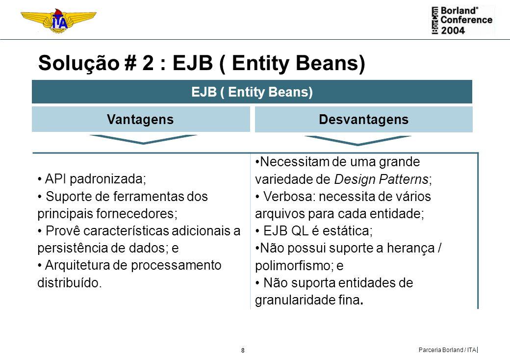 Solução # 2 : EJB ( Entity Beans)