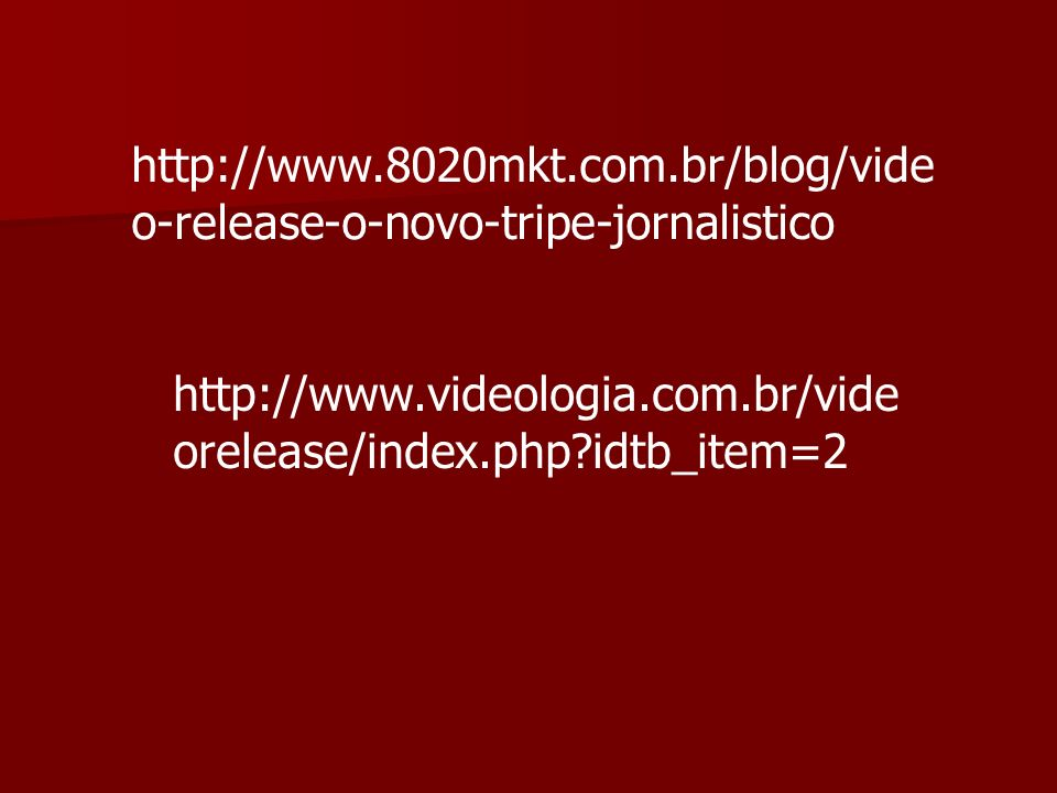 http://www.8020mkt.com.br/blog/video-release-o-novo-tripe-jornalistico http://www.videologia.com.br/videorelease/index.php idtb_item=2.