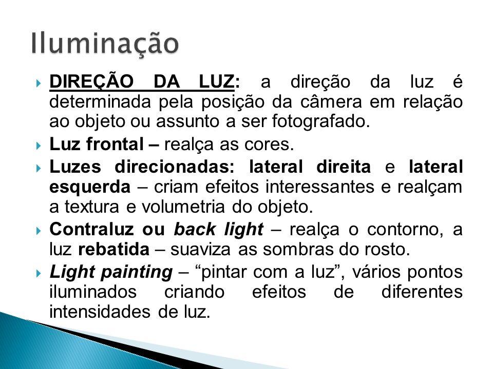 Iluminação DIREÇÃO DA LUZ: a direção da luz é determinada pela posição da câmera em relação ao objeto ou assunto a ser fotografado.