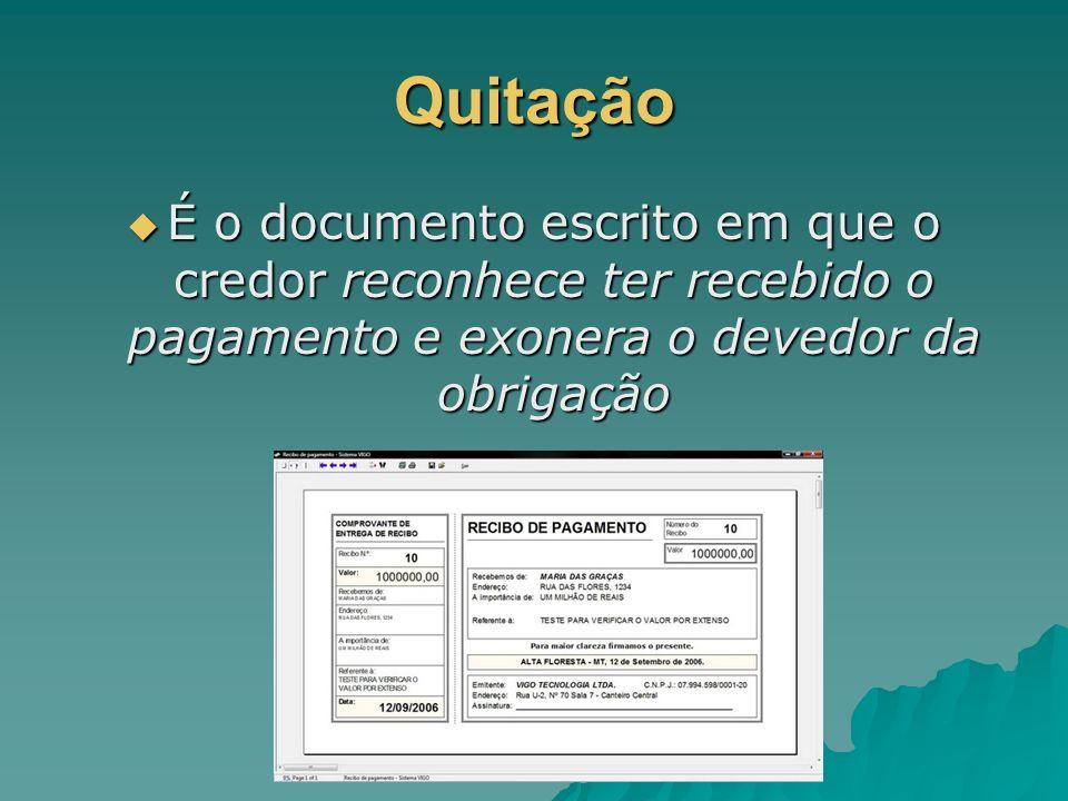 Quitação É o documento escrito em que o credor reconhece ter recebido o pagamento e exonera o devedor da obrigação.