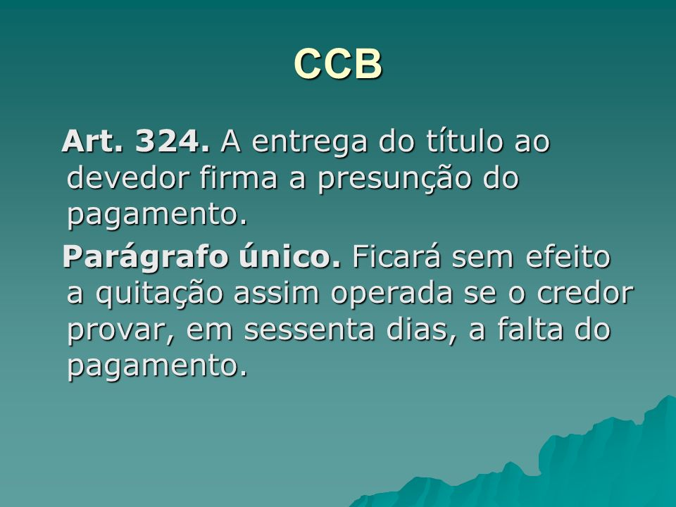 CCB Art. 324. A entrega do título ao devedor firma a presunção do pagamento.
