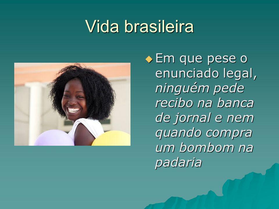 Vida brasileira Em que pese o enunciado legal, ninguém pede recibo na banca de jornal e nem quando compra um bombom na padaria.