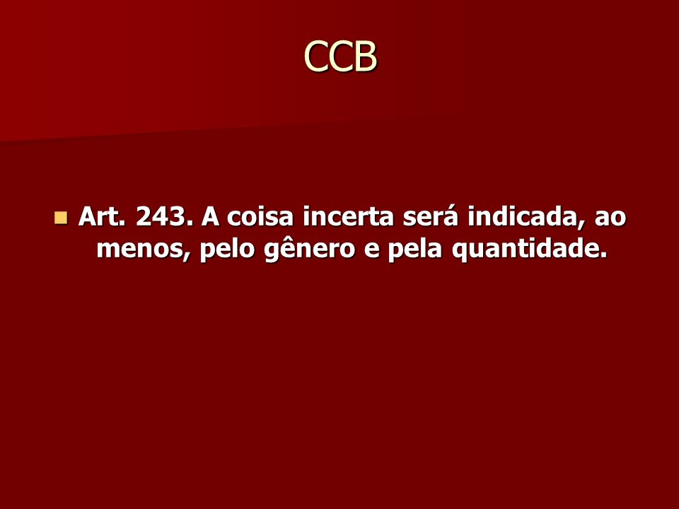 CCB Art. 243. A coisa incerta será indicada, ao menos, pelo gênero e pela quantidade.