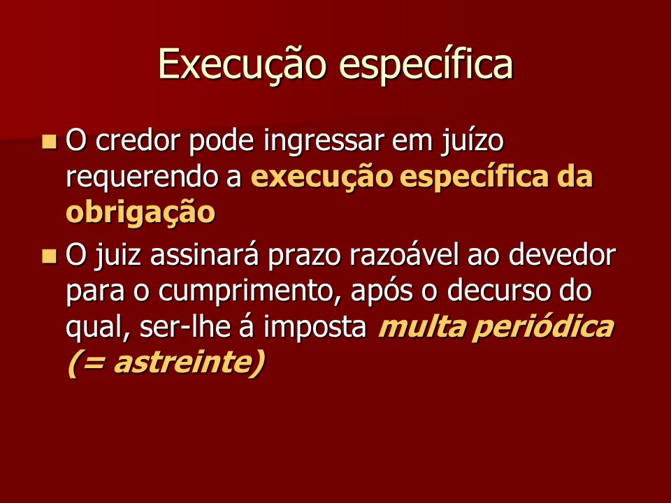 Execução específica O credor pode ingressar em juízo requerendo a execução específica da obrigação.