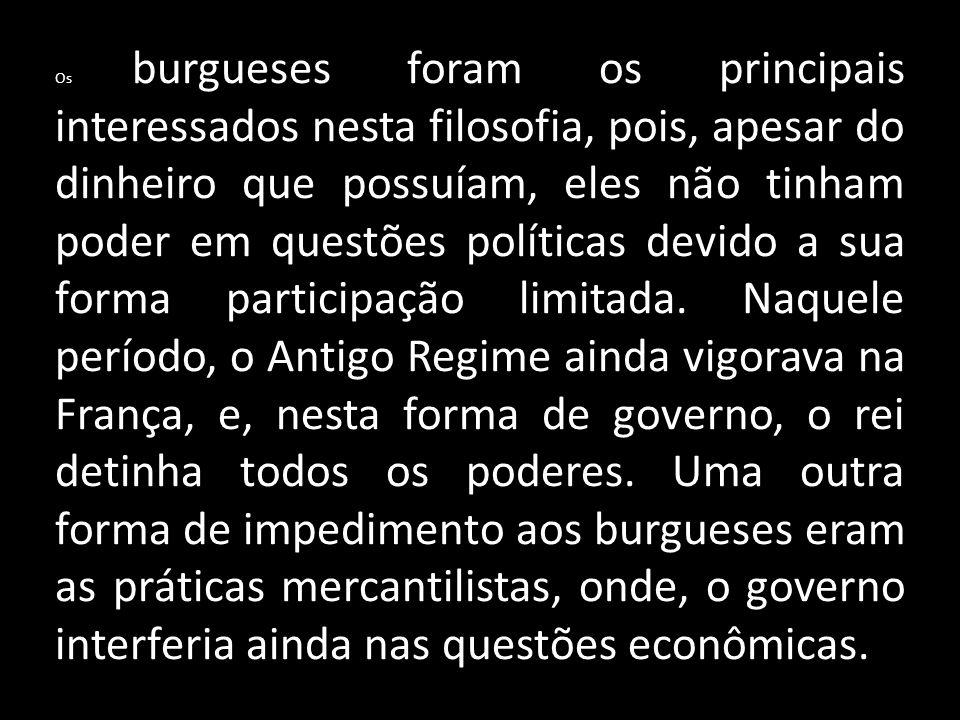 Os burgueses foram os principais interessados nesta filosofia, pois, apesar do dinheiro que possuíam, eles não tinham poder em questões políticas devido a sua forma participação limitada.