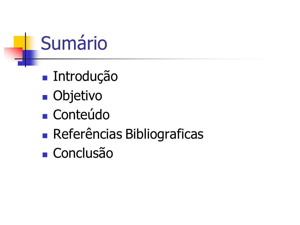 Sumário Introdução Objetivo Conteúdo Referências Bibliograficas
