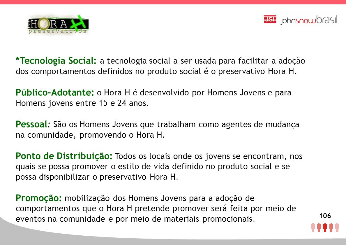 *Tecnologia Social: a tecnologia social a ser usada para facilitar a adoção dos comportamentos definidos no produto social é o preservativo Hora H.
