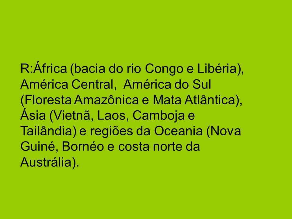 R:África (bacia do rio Congo e Libéria), América Central, América do Sul (Floresta Amazônica e Mata Atlântica), Ásia (Vietnã, Laos, Camboja e Tailândia) e regiões da Oceania (Nova Guiné, Bornéo e costa norte da Austrália).