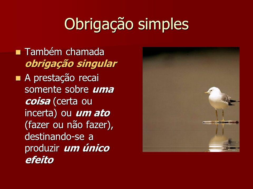 Obrigação simples Também chamada obrigação singular