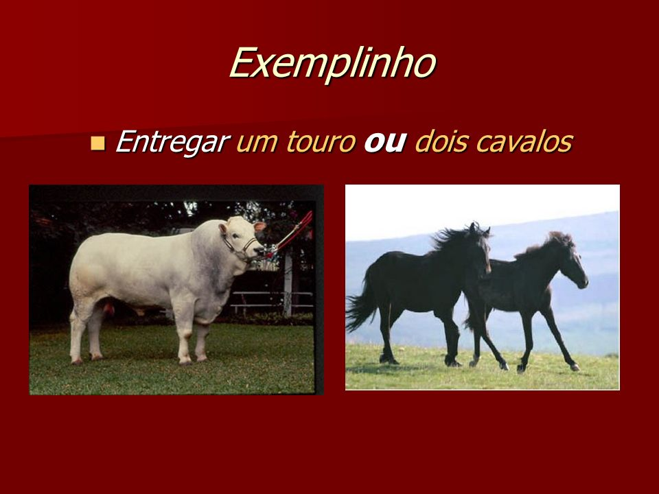 Entregar um touro ou dois cavalos