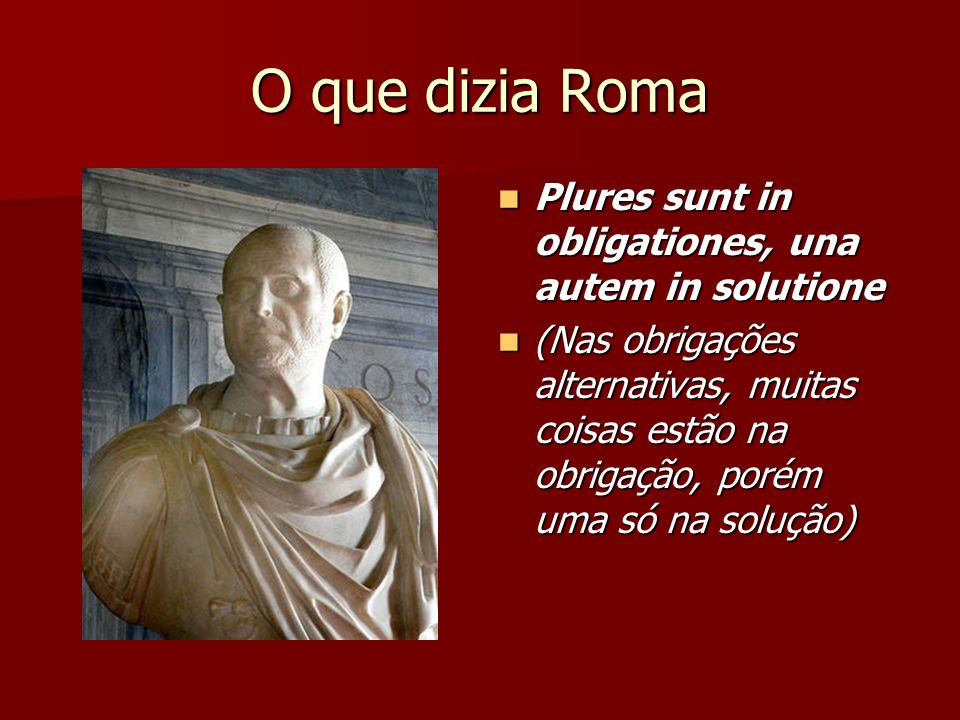 O que dizia Roma Plures sunt in obligationes, una autem in solutione