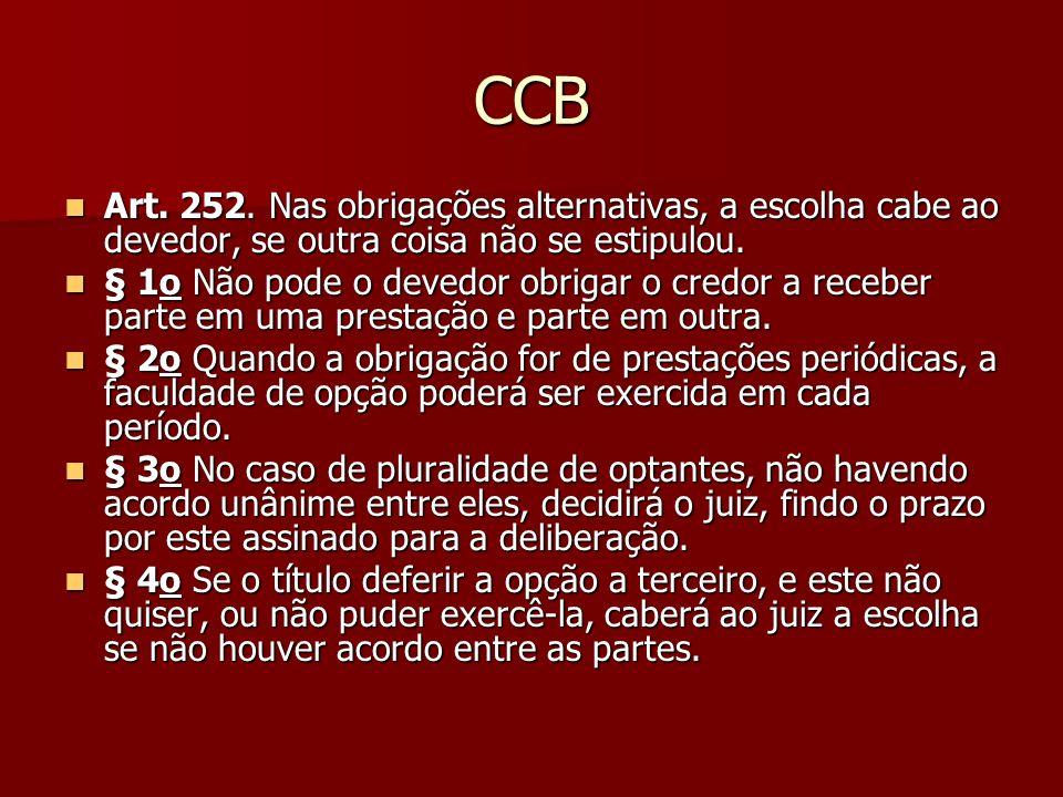 CCB Art. 252. Nas obrigações alternativas, a escolha cabe ao devedor, se outra coisa não se estipulou.