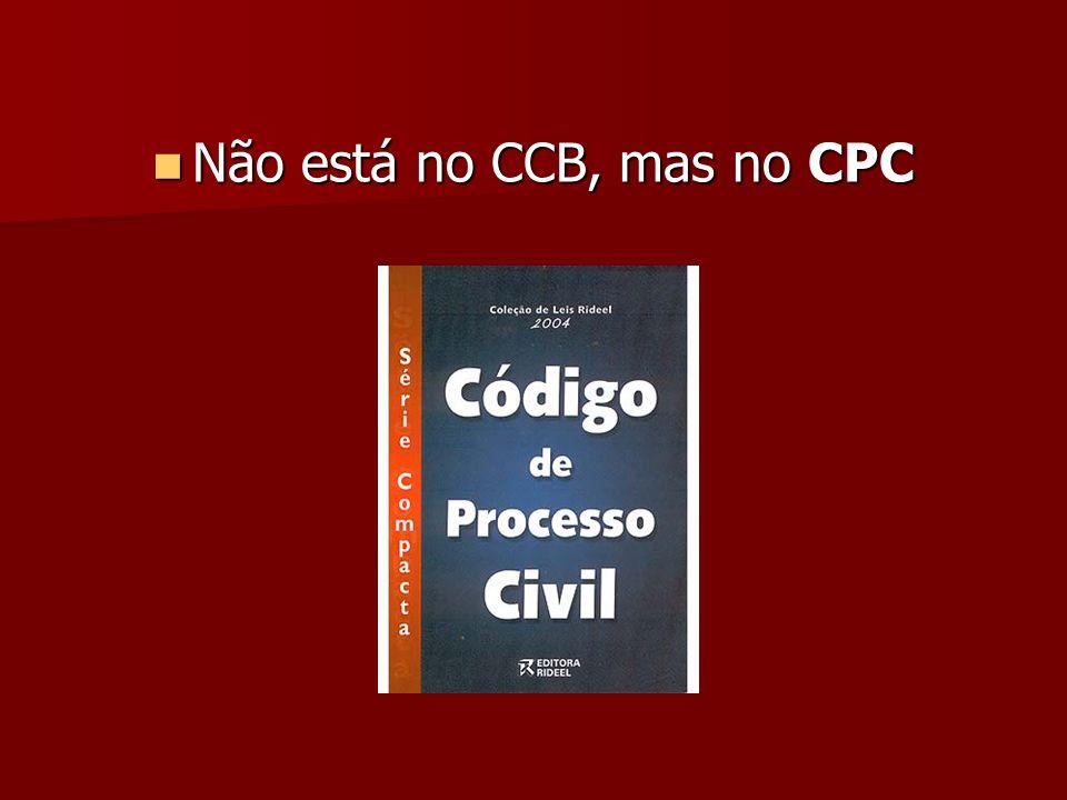 Não está no CCB, mas no CPC