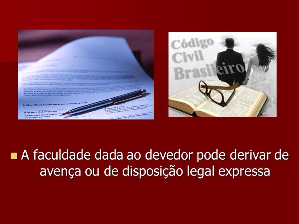 A faculdade dada ao devedor pode derivar de avença ou de disposição legal expressa