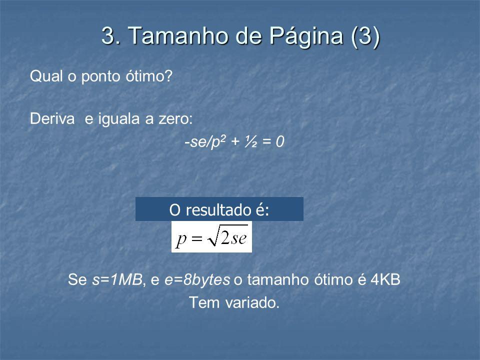 Se s=1MB, e e=8bytes o tamanho ótimo é 4KB