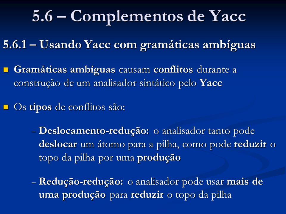 5.6 – Complementos de Yacc 5.6.1 – Usando Yacc com gramáticas ambíguas