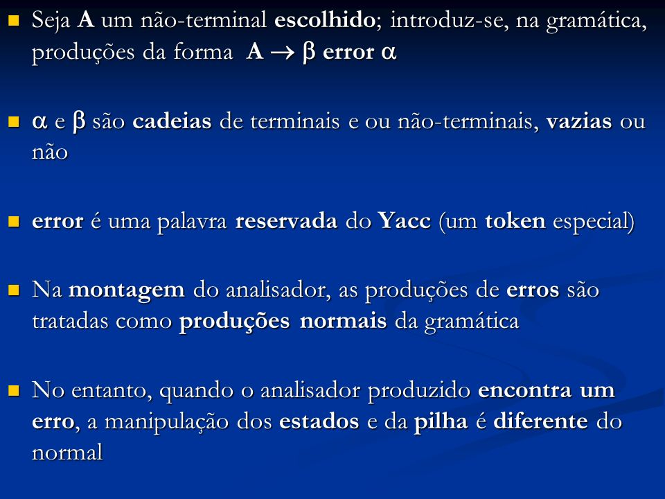 Seja A um não-terminal escolhido; introduz-se, na gramática, produções da forma A   error 