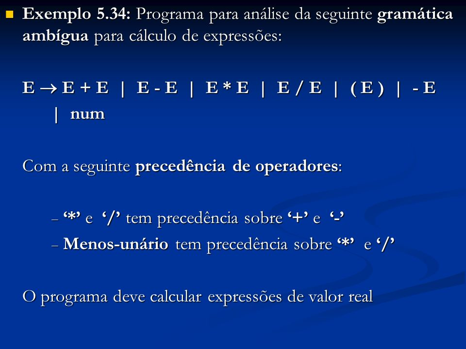 Exemplo 5.34: Programa para análise da seguinte gramática ambígua para cálculo de expressões: