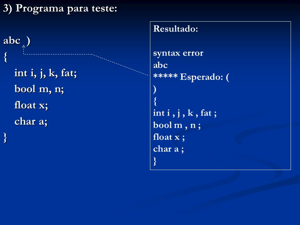 3) Programa para teste: abc ) { int i, j, k, fat; bool m, n; float x;