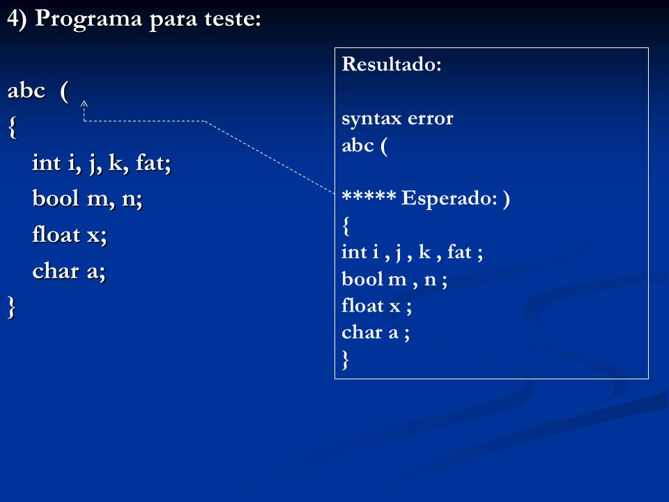 4) Programa para teste: abc ( { int i, j, k, fat; bool m, n; float x;