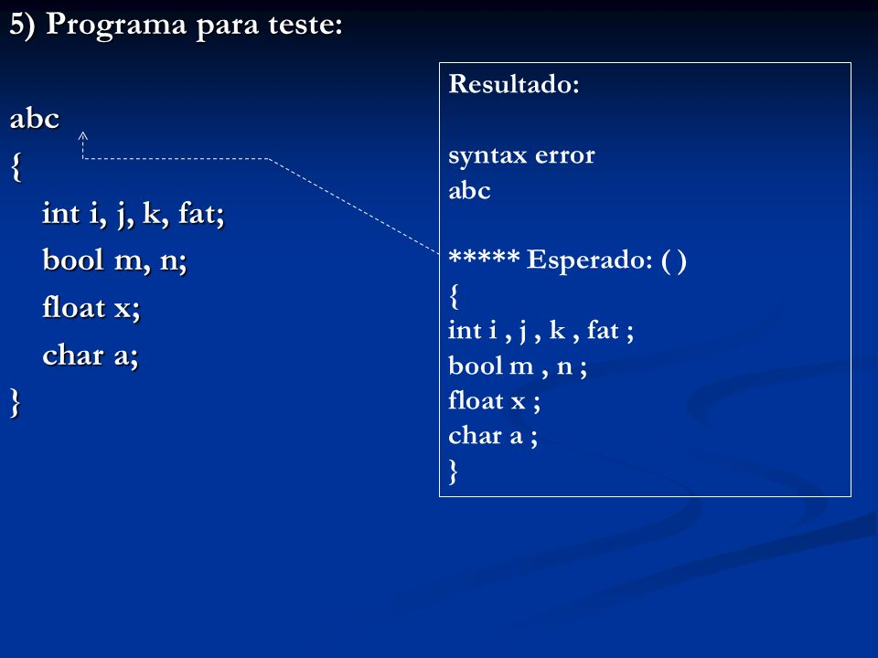 5) Programa para teste: abc { int i, j, k, fat; bool m, n; float x;