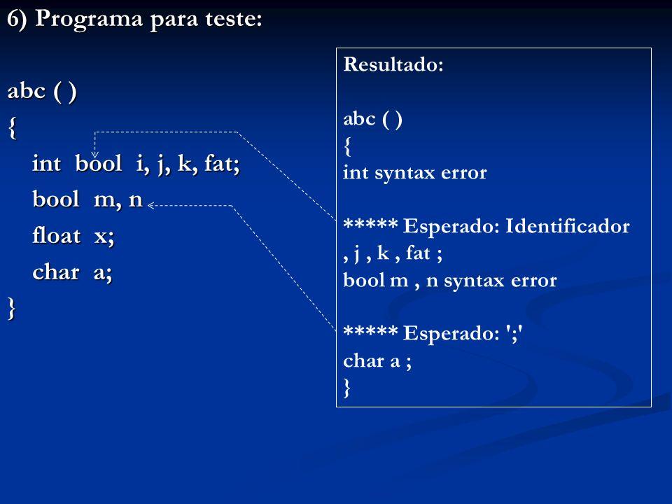 6) Programa para teste: abc ( ) { int bool i, j, k, fat; bool m, n