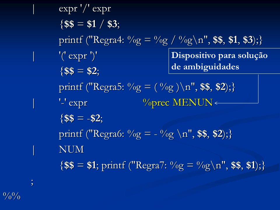 printf ( Regra4: %g = %g / %g\n , $$, $1, $3);} | ( expr )