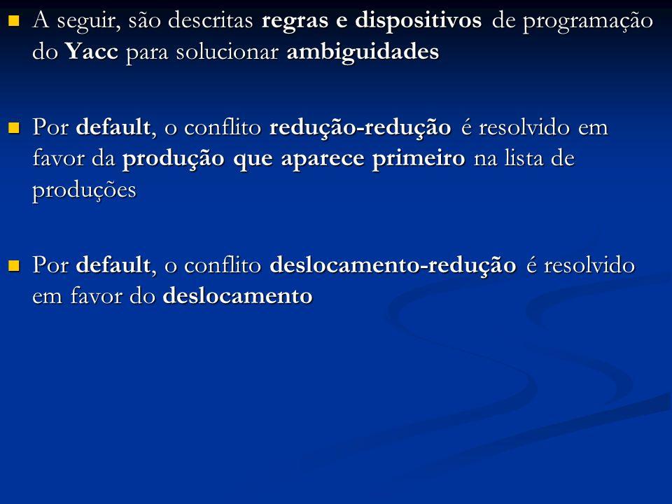A seguir, são descritas regras e dispositivos de programação do Yacc para solucionar ambiguidades