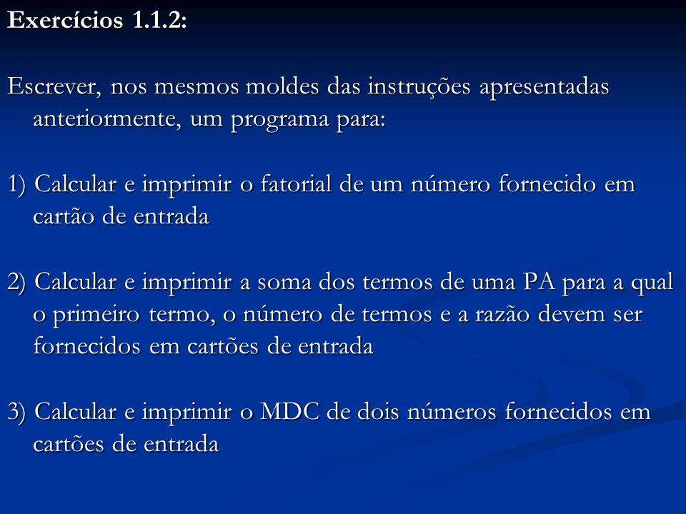 Exercícios 1.1.2: Escrever, nos mesmos moldes das instruções apresentadas anteriormente, um programa para: