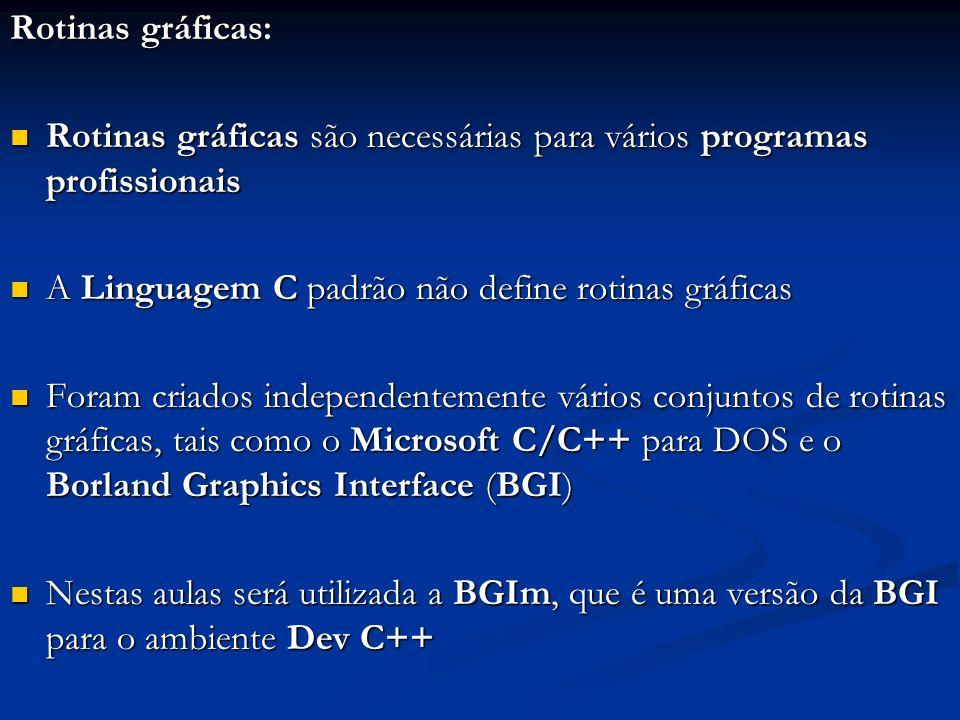 Rotinas gráficas: Rotinas gráficas são necessárias para vários programas profissionais. A Linguagem C padrão não define rotinas gráficas.