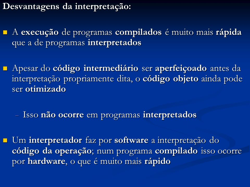 Desvantagens da interpretação: