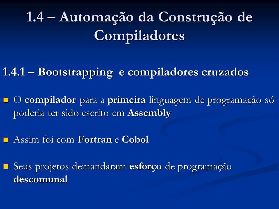 1.4 – Automação da Construção de Compiladores