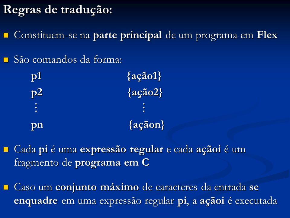 Regras de tradução: Constituem-se na parte principal de um programa em Flex. São comandos da forma: