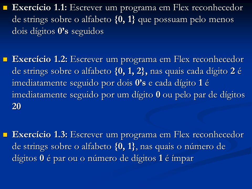 Exercício 1.1: Escrever um programa em Flex reconhecedor de strings sobre o alfabeto {0, 1} que possuam pelo menos dois dígitos 0's seguidos