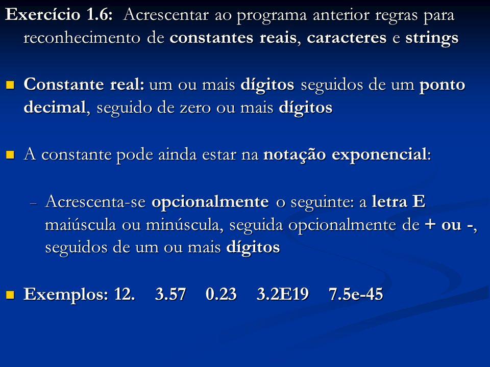 Exercício 1.6: Acrescentar ao programa anterior regras para reconhecimento de constantes reais, caracteres e strings