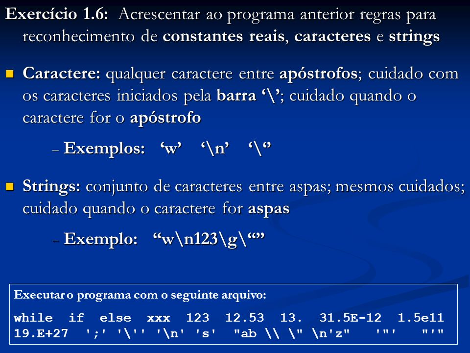 Exemplos: 'w' '\n' '\''