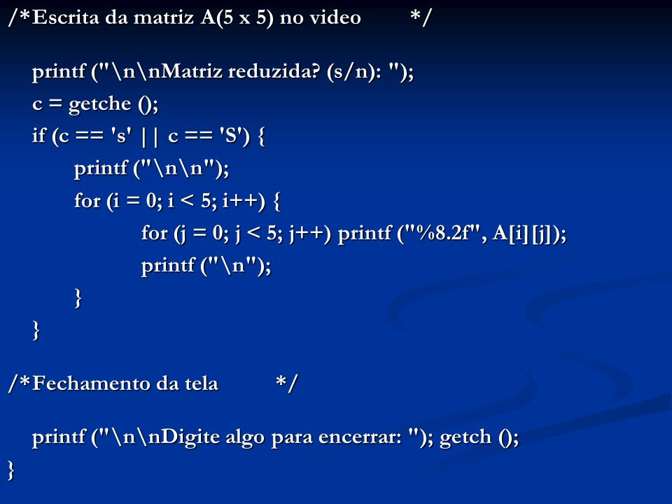 /* Escrita da matriz A(5 x 5) no video */
