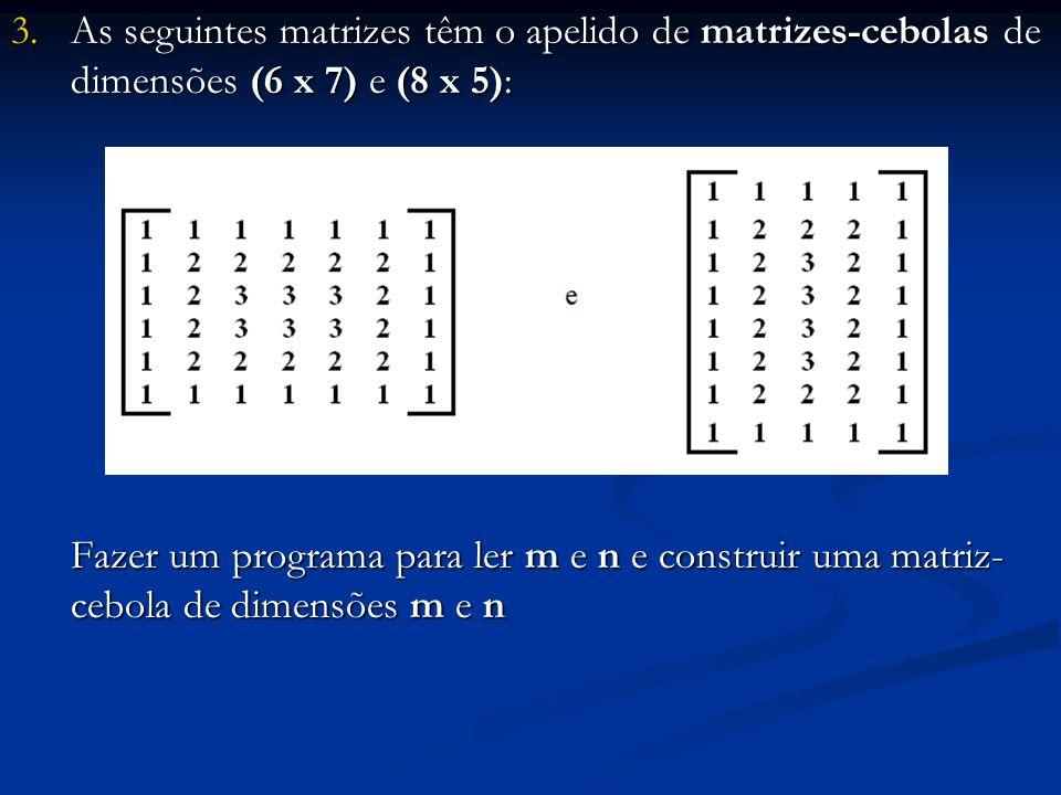 As seguintes matrizes têm o apelido de matrizes-cebolas de dimensões (6 x 7) e (8 x 5):