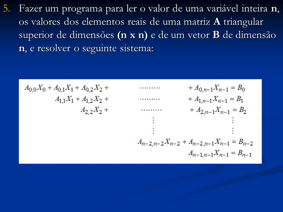 Fazer um programa para ler o valor de uma variável inteira n, os valores dos elementos reais de uma matriz A triangular superior de dimensões (n x n) e de um vetor B de dimensão n, e resolver o seguinte sistema: