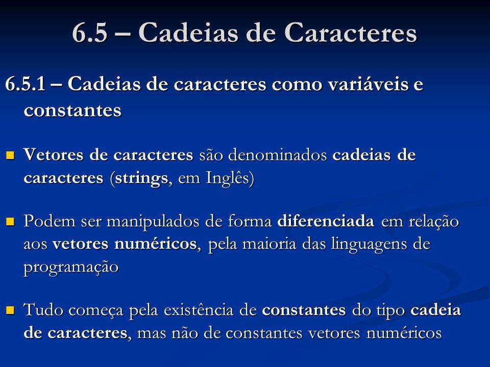 6.5 – Cadeias de Caracteres