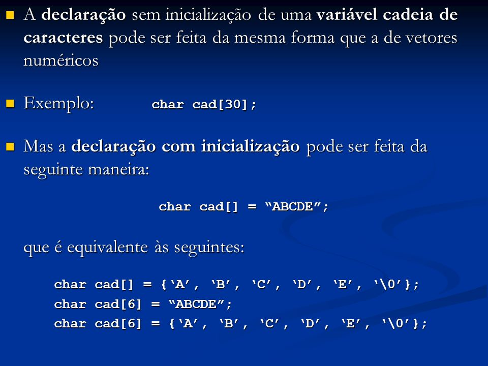 Mas a declaração com inicialização pode ser feita da seguinte maneira: