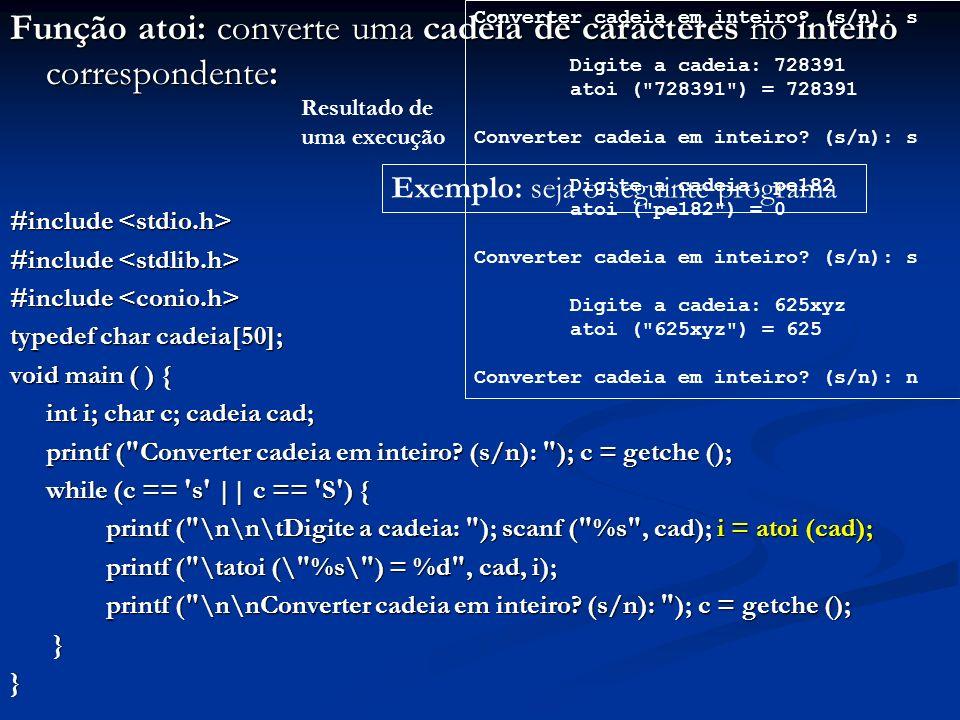 Função atoi: converte uma cadeia de caracteres no inteiro correspondente:
