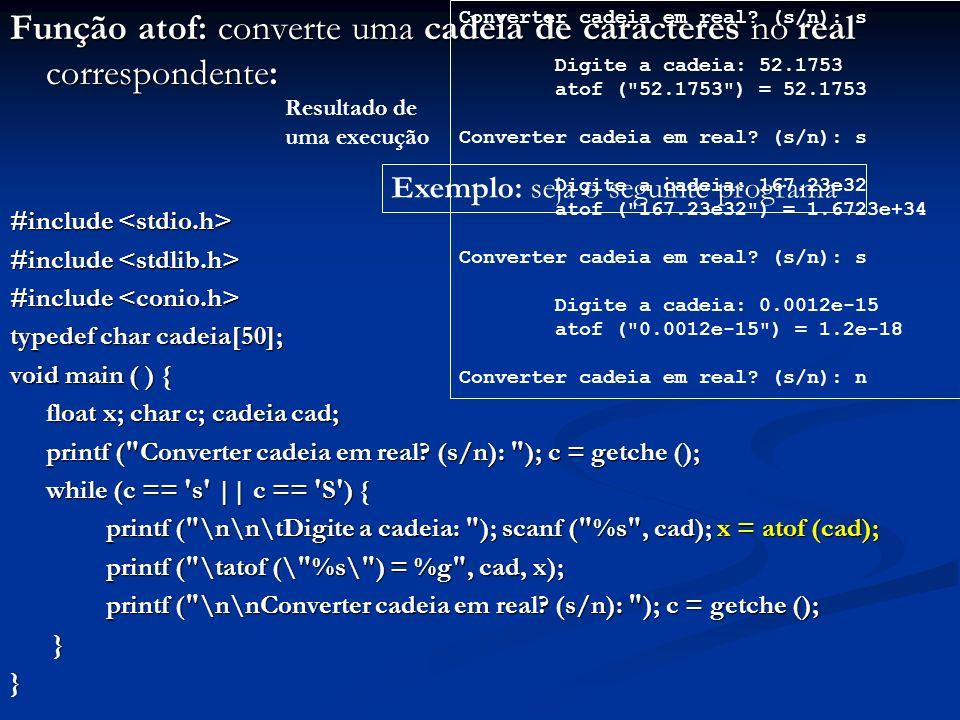 Função atof: converte uma cadeia de caracteres no real correspondente:
